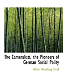 The Cameralists, the Pioneers of German Social Polity, Albion Woodbury Small, 111677139X