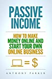 Passive Income:  Highly Profitable Passive Income Ideas on How To Make Money Online and Start Your Own Online Business, Affiliate Marketing, Dropshipping, Kindle Publishing, Cryptocurrency Trading