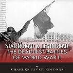 Stalingrad and Leningrad: The Deadliest Battles of World War II   Charles River Editors