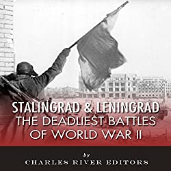 Stalingrad and Leningrad: The Deadliest Battles of World War II