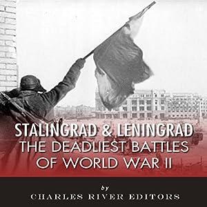 Stalingrad and Leningrad: The Deadliest Battles of World War II Audiobook