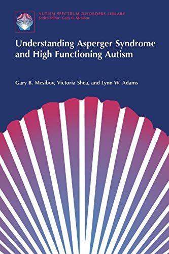 Understanding Asperger Syndrome and High Functioning Autism (The Autism Spectrum Disorders Library) (Best Schools For High Functioning Autism)
