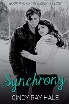 Synchrony: Book Two of the Destiny Trilogy by [Hale, Cindy Ray]