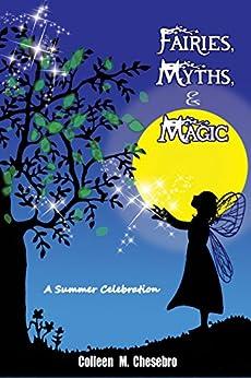 Fairies, Myths, & Magic: A Summer Celebration by [Chesebro, Colleen M.]