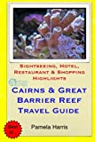 Cairns & Great Barrier Reef Travel Guide: Sightseeing, Hotel, Restaurant & Shopping Highlights