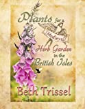 Plants for a Medieval Herb Garden in the British Isles, Beth Trissel, 1496111494
