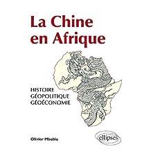 La Chine En Afrique: Histoire, Geopolitque, Geoeconomie