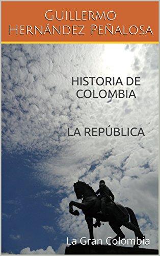 HISTORIA DE COLOMBIA LA REPÚBLICA: La Gran Colombia (Spanish Edition) (La Gran Colombia)
