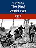 The First World War: 1917: The limits of endurance (History Matters, The First World War Book 5)