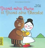 Grand-mère Sucre et Grand-père Chocolat par Gigi Bigot