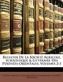 Bulletin de la Société Agricole, Scientifique and Littéraire des Pyrénées-Orientales, Scientifique &. Litt Socit Agricole, 1147099898