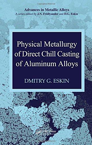 Physical Metallurgy of Direct Chill Casting of Aluminum Alloys (Advances in Metallic (Aluminum Alloys)