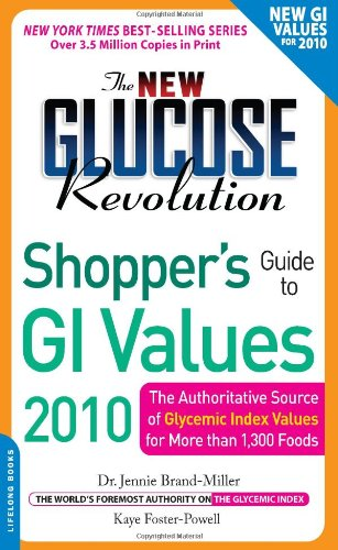 The New Glucose Revolution Shopper's Guide to GI Values 2010: The Authoritative Source of Glycemic Index Values for More Than 1,300 Foods