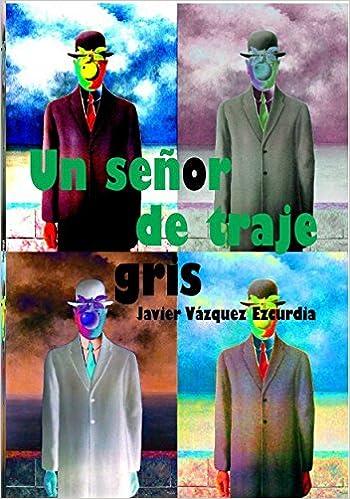 Un señor de traje gris: Amazon.es: Javier Ezcurdia Vázquez ...