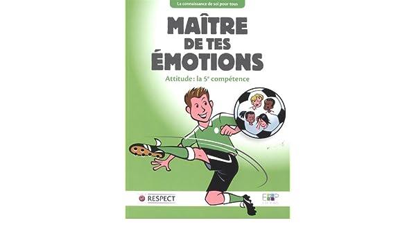 Maître de tes émotions : Attitude : la 5e compétence: Education 4 Peace: 9782940539024: Amazon.com: Books