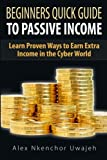 Beginners Quick Guide to Passive Income: Learn Proven Ways to Earn Extra Income