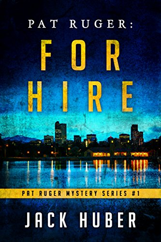 Pat Ruger: For Hire (Pat Ruger Mystery Series Book 1) by [Huber, Jack]