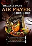 wide fryer - Air Fryer Cookbook: Save Your Time! Enjoy Your Meals! Cookbook with Wide Range of Recipes Across the World. Easy and Quick Way to Get Tasty and Healthy Meals