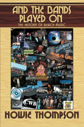 And The Bands Played On...: The History of Beach Music