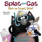 Splat the Cat: Back to School, Splat! | Rob Scotton