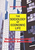 The Sociology of Economic Life, Mark S. Granovetter and Richard Swedberg, 0813397642