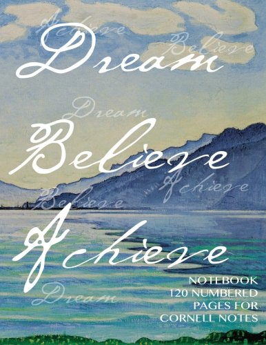 Dream, Believe, Achieve Notebook 120 numbered pages for Cornell Notes: Notebook for Cornell notes with art cover - 8.5