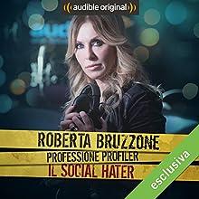 Roberta Bruzzone: Professione Profiler - Il social hater Audiobook by Roberta Bruzzone Narrated by Roberta Bruzzone