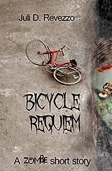Bicycle Requiem: A zombie novelette by [Revezzo, Juli D.]
