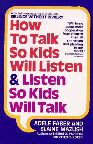 How to Talk So Kids Will Listen and Listen So Kids Will Talk by Adele Faber (1991-08-23)