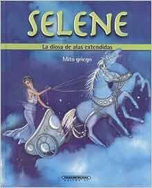 Selene: La diosa de alas extendidas (Mitos Para Nios) (Spanish Edition