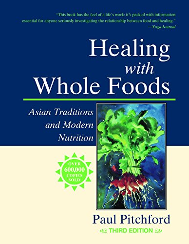 Healing With Whole Foods: Asian Traditions and Modern Nutrition (3rd Edition) by Paul Pitchford