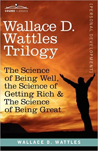 image for Wallace D. Wattles Trilogy: The Science of Being Well, the Science of Getting Rich & The Science of Being Great
