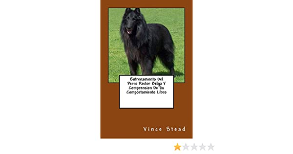 Entrenamiento Del Perro Pastor Belga Y Comprension De Su Comportamiento Libro eBook: Vince Stead: Amazon.es: Tienda Kindle
