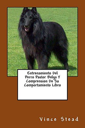 Entrenamiento Del Perro Pastor Belga Y Comprension De Su Comportamiento Libro (Spanish Edition) by
