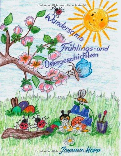 Wundersame Fruhlings- Und Ostergeschichten (German Edition) PDF