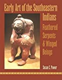 img - for Early Art of the Southeastern Indians: Feathered Serpents and Winged Beings book / textbook / text book