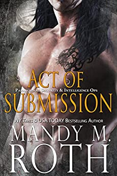Act of Submission: An Immortal Ops World Novel (PSI-Ops / Immortal Ops Book 3) by [Roth, Mandy M.]