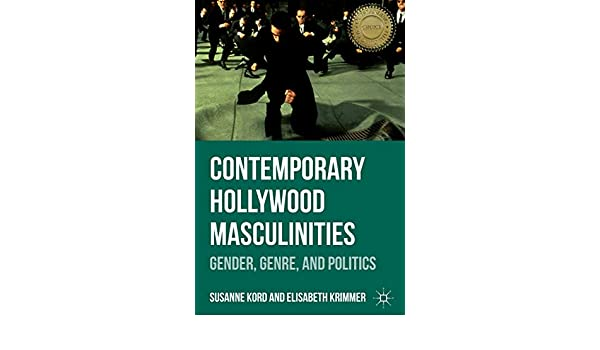 Contemporary Hollywood Masculinities: Gender, Genre, and Politics