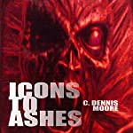 Icons to Ashes | C. Dennis Moore