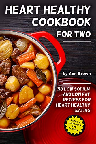 Heart Healthy Cookbook for Two: 50 Low Sodium and Low Fat Recipes for Heart Healthy Eating by [Brown, Ann]
