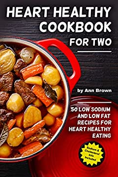 Heart Healthy Cookbook for Two: 50 Low Sodium and Low Fat Recipes for Heart Healthy Eating