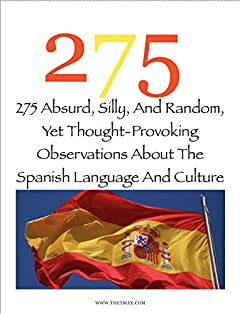 275 Absurd, Silly, And Random, Yet Thought-Provoking Observations About The Spanish Language And Culture