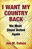 I Want My Country Back, Jon W Colson, 0989422607