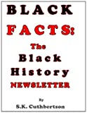 Black Facts: the Black History Newsletter, S. Cuthbertson, 1467913820