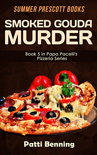 Smoked Pizza - Smoked Gouda Murder (The Papa Pacelli's Pizzeria Series Book 5)