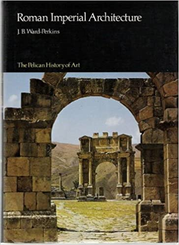 Roman Imperial Architecture (Pelican History of Art) by J.B.Ward- Perkins (1981-06-25)