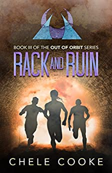 Rack and Ruin: A Dystopian Action Adventure Novel (Out of Orbit Book 3) by [Cooke, Chele]