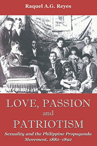 Love, Passion and Patriotism: Sexuality and the Philippine Propaganda Movement, 1882-1892 (Critical Dialogues in Southea