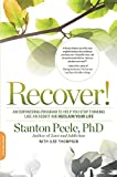 Recover!: An Empowering Program to Help You Stop Thinking Like an Addict and Reclaim Your Life