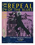 Repeal of the Blues : How Black Entertainers Influenced Civil Rights, Pomerance, Alan, 0806511052